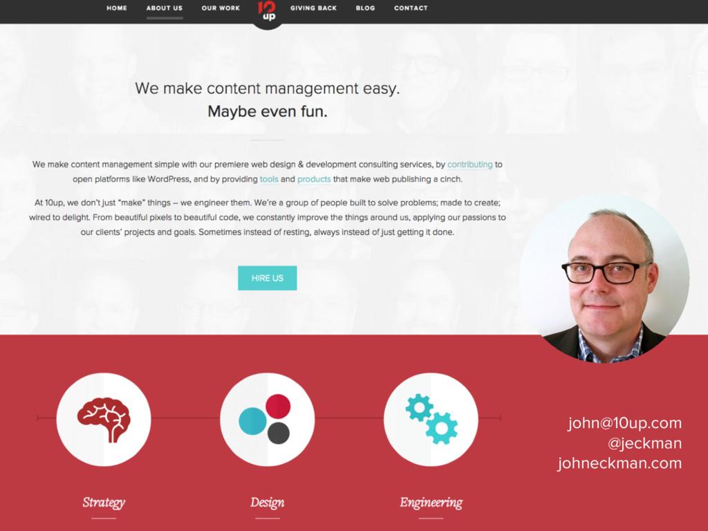 John Eckman • @jeckman • #gilbane john@10up.com...