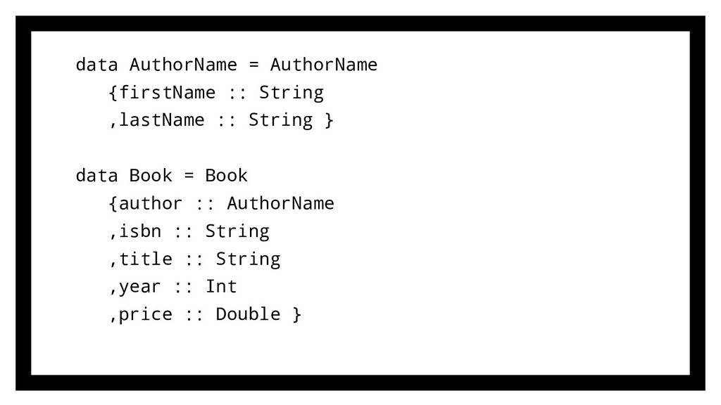 data AuthorName = AuthorName {firstName :: Stri...
