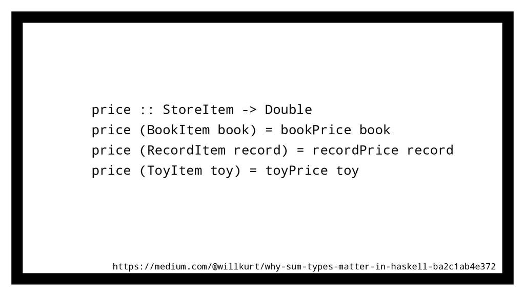 price :: StoreItem -> Double price (BookItem bo...