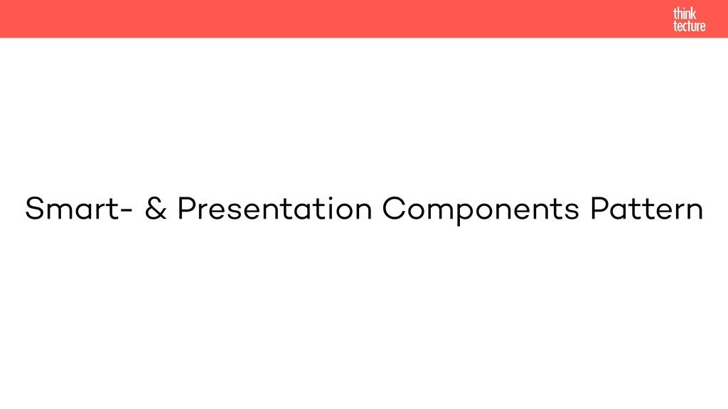 Smart- & Presentation Components Pattern