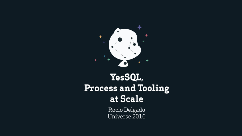 YesSQL, Process and Tooling at Scale Rocio Delg...