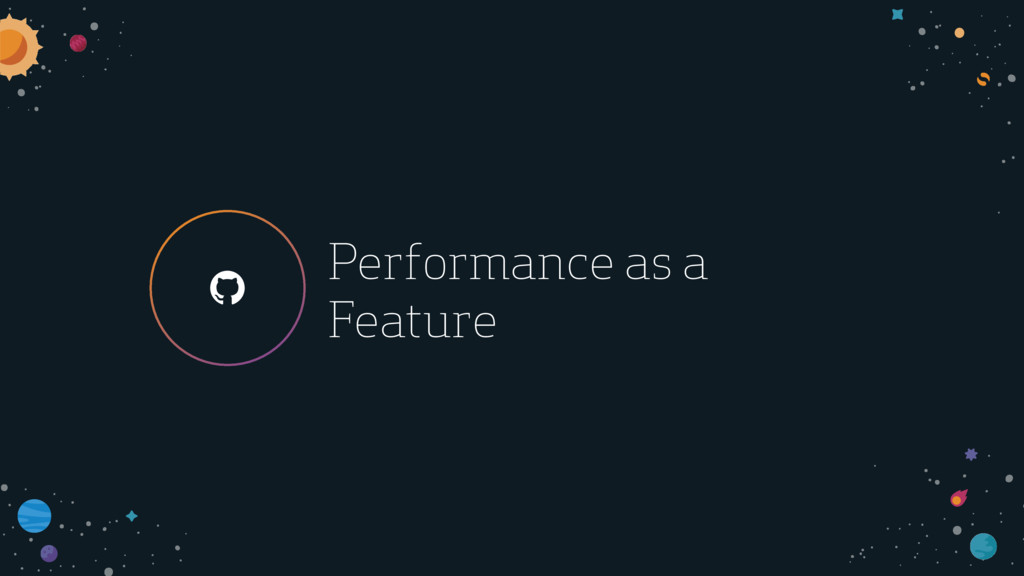 ! Performance as a Feature