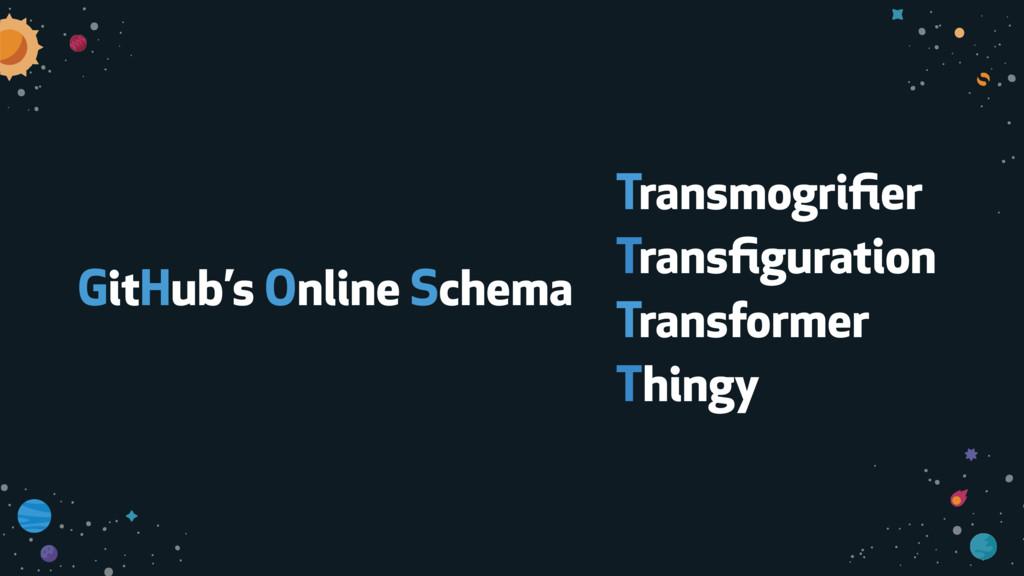 GitHub's Online Schema Transmogrifier Transfigura...