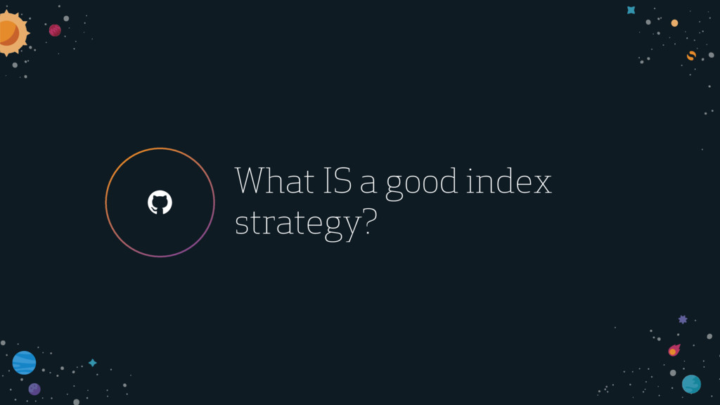 ! What IS a good index strategy?
