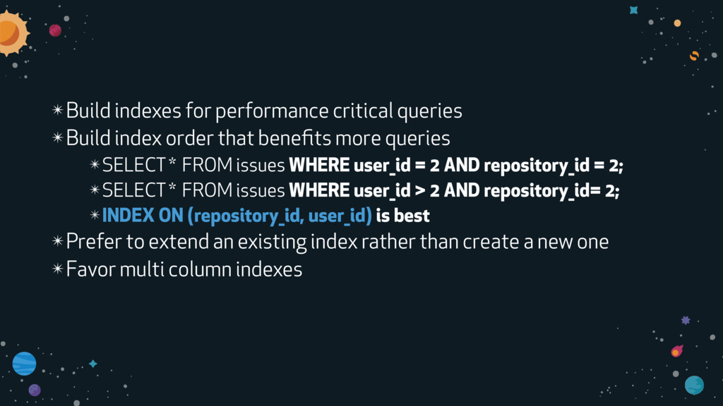 ✴Build indexes for performance critical queries...