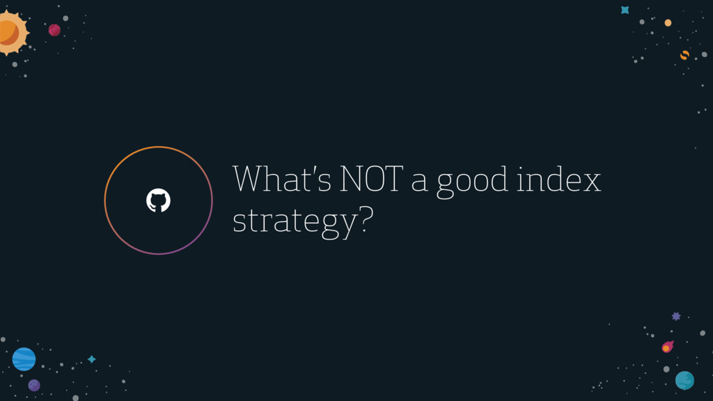 ! What's NOT a good index strategy?