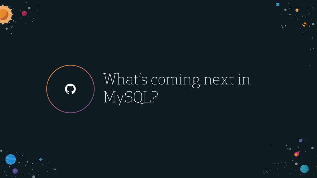 ! What's coming next in MySQL?