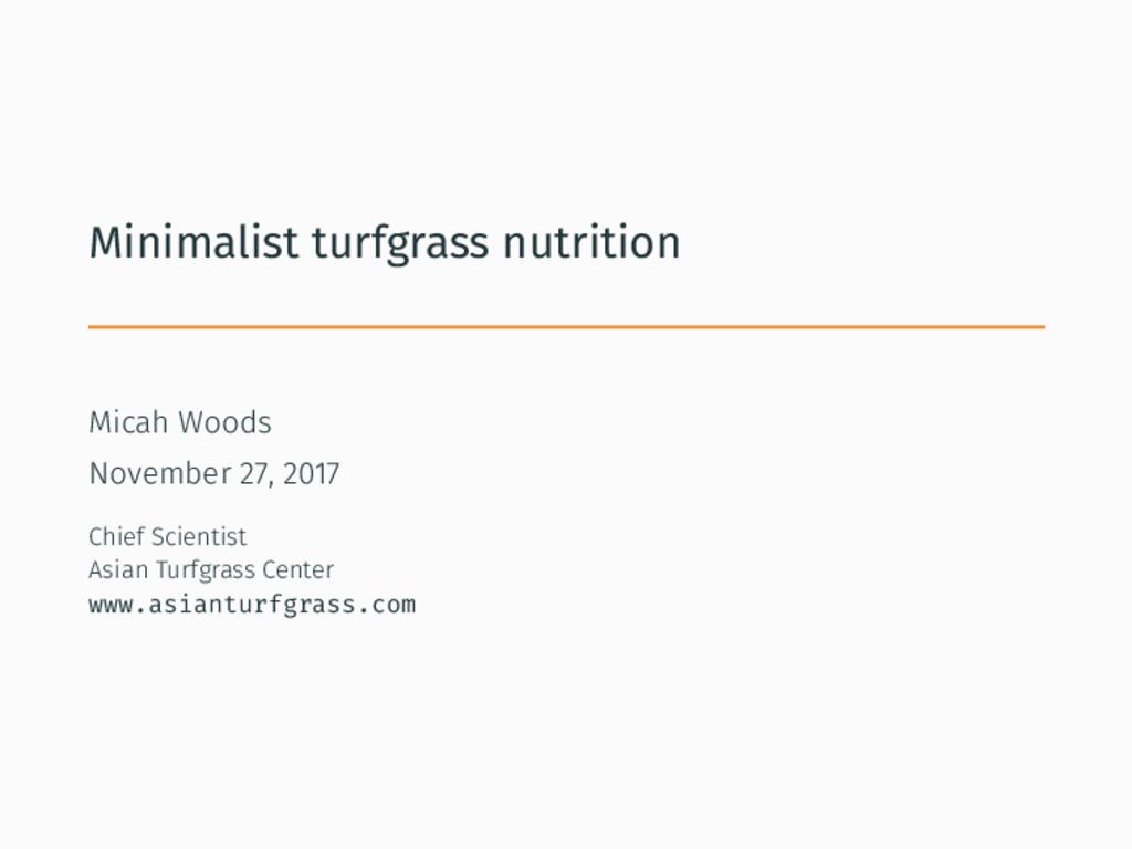 Minimalist turfgrass nutrition Micah Woods Nove...