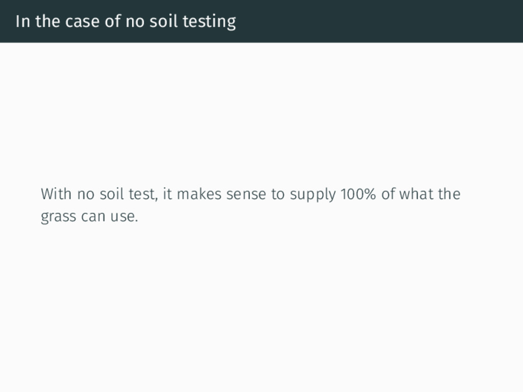 In the case of no soil testing With no soil tes...