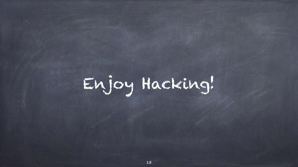 Enjoy Hacking! 13