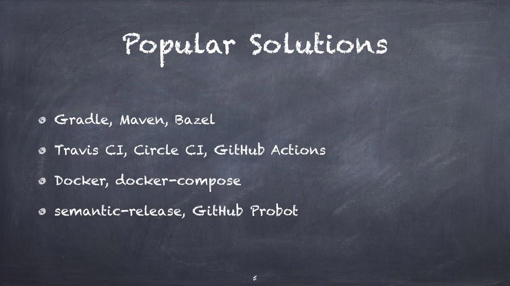 Popular Solutions Gradle, Maven, Bazel Travis C...