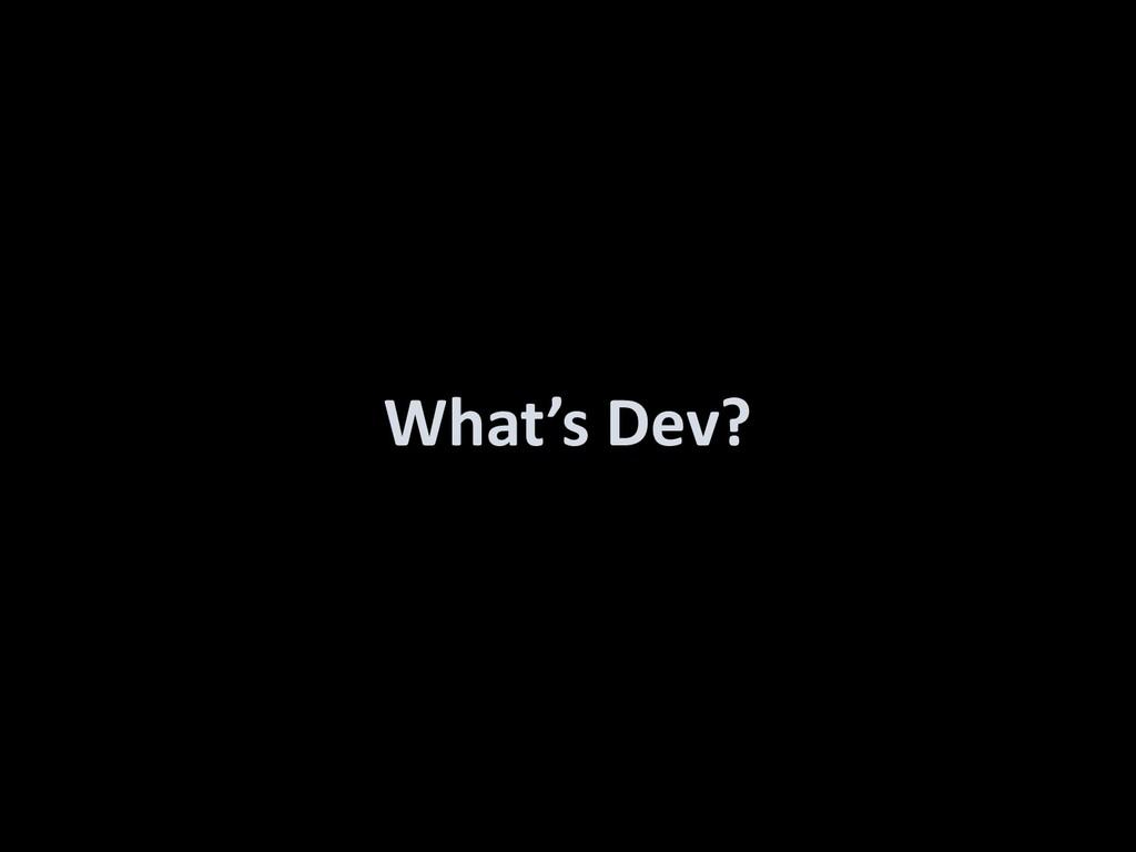 What's Dev?