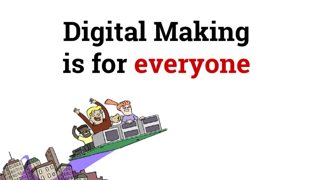 Digital Making is for everyone