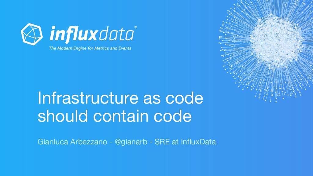 Gianluca Arbezzano - @gianarb - SRE at InfluxDa...