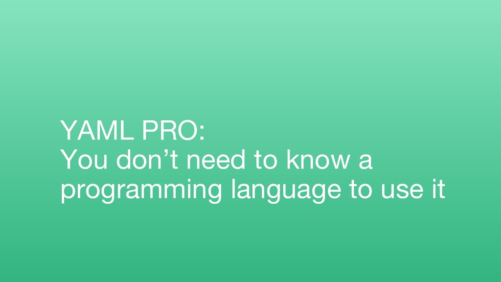 YAML PRO: You don't need to know a programming ...