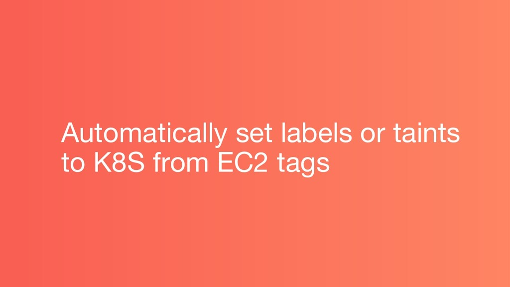 Automatically set labels or taints to K8S from ...