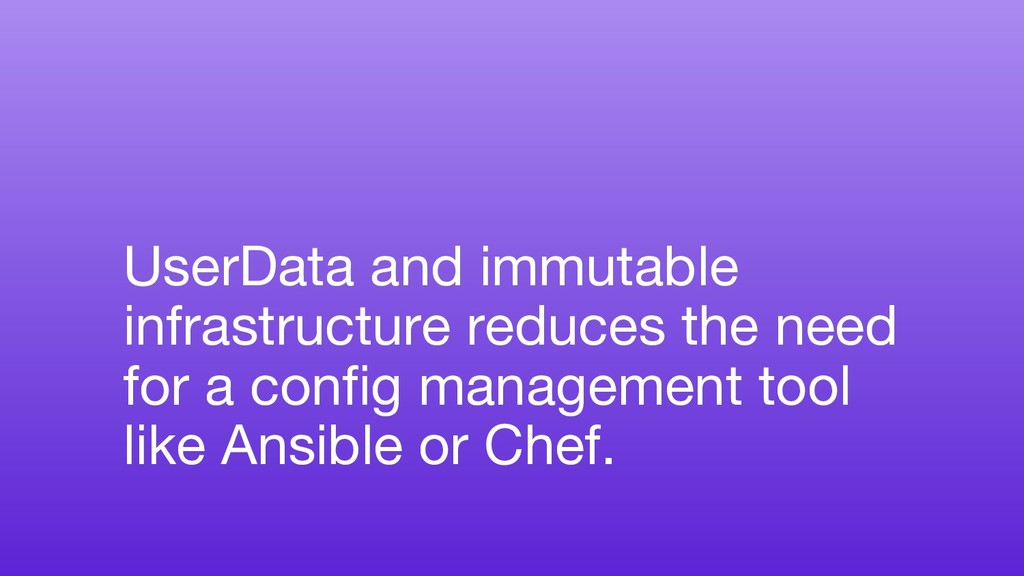 UserData and immutable infrastructure reduces t...