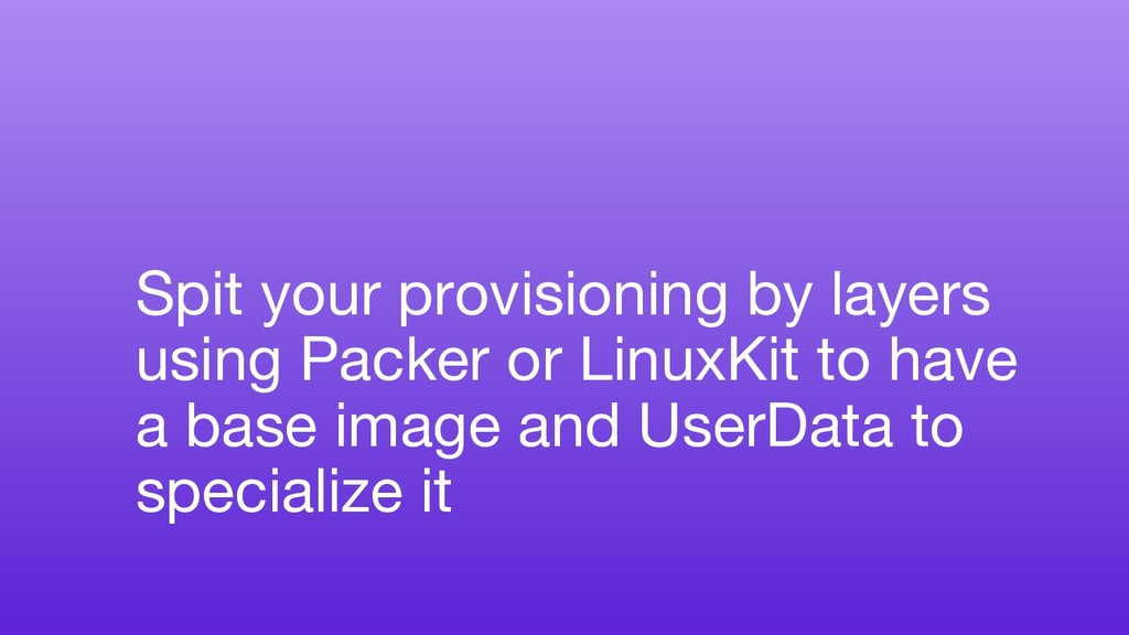Spit your provisioning by layers using Packer o...