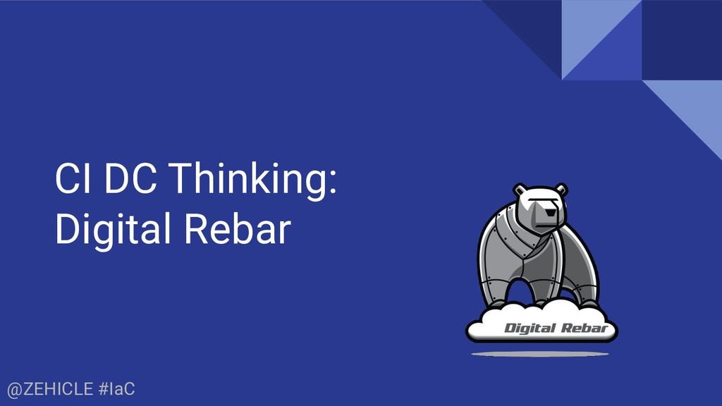 @ZEHICLE #IaC CI DC Thinking: Digital Rebar