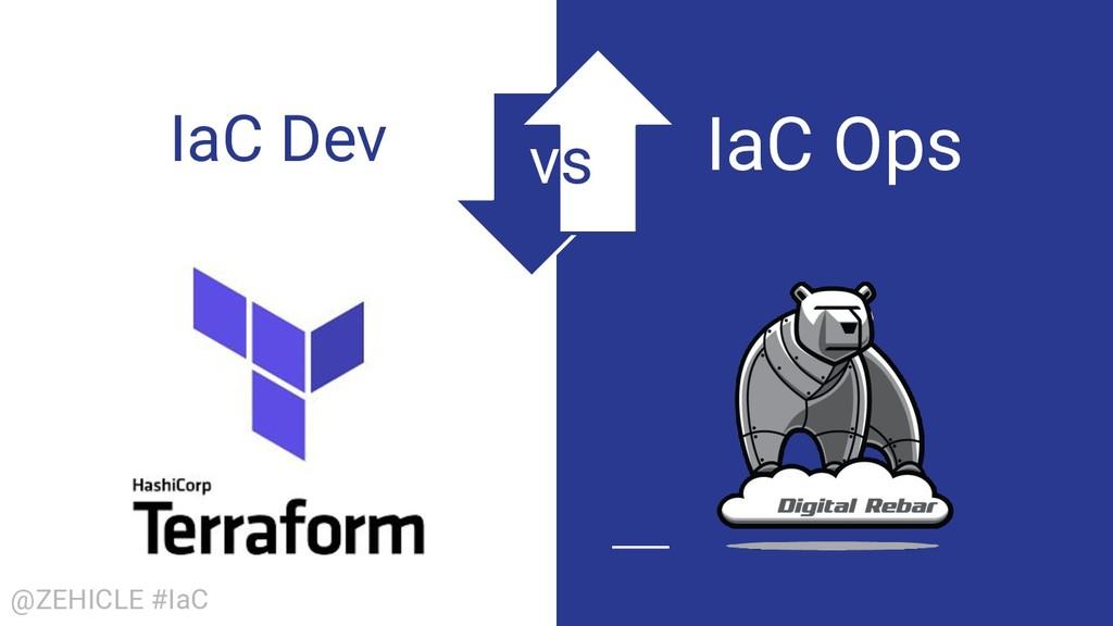 @ZEHICLE #IaC IaC Dev IaC Ops vs