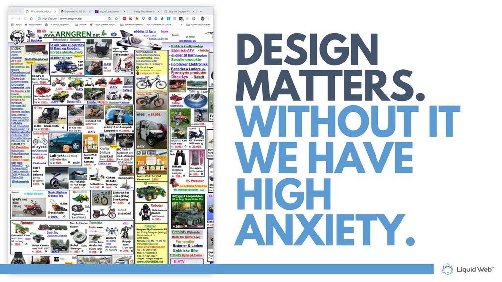 DESIGN MATTERS. WITHOUT IT WE HAVE HIGH ANXIETY.