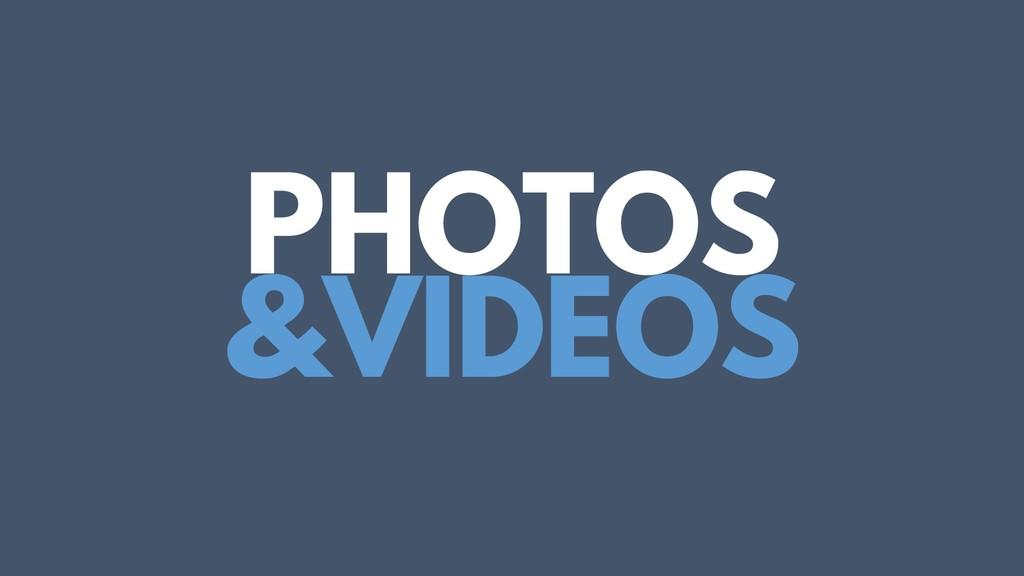 PHOTOS &VIDEOS