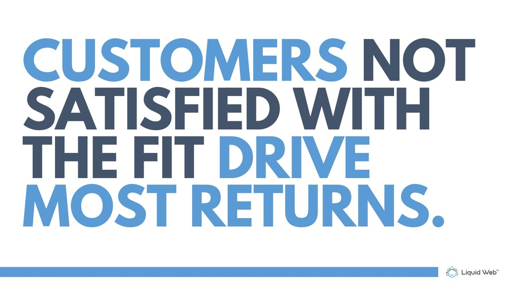 CUSTOMERS NOT SATISFIED WITH THE FIT DRIVE MOST...