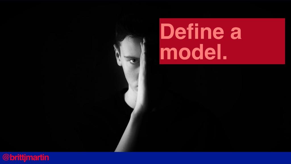 Define a model. @brittjmartin