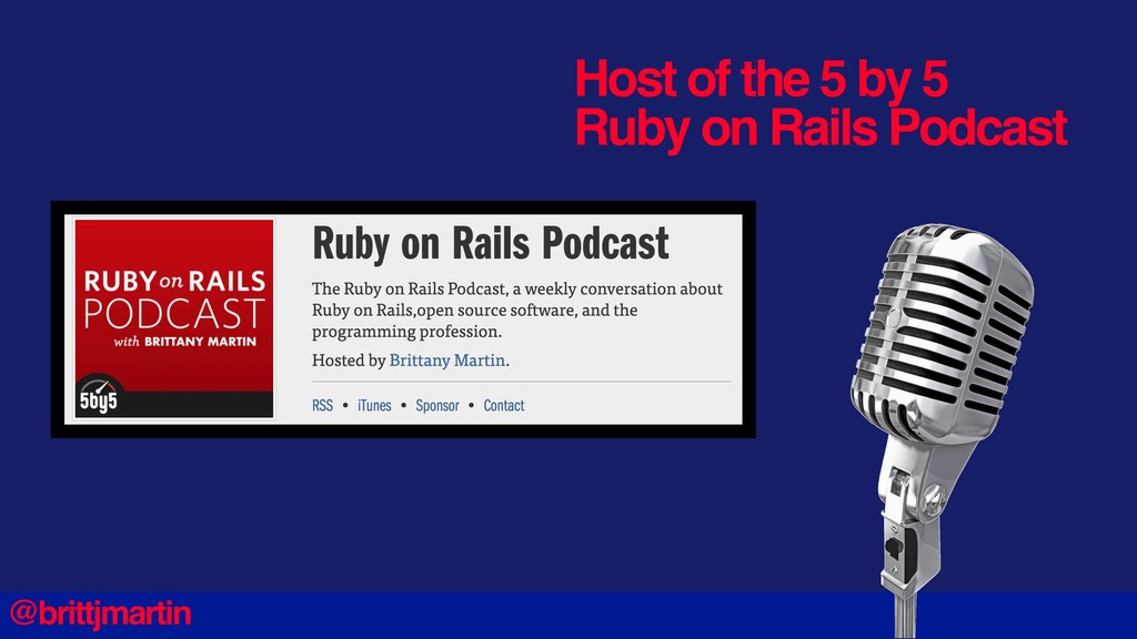 Host of the 5 by 5 Ruby on Rails Podcast @britt...
