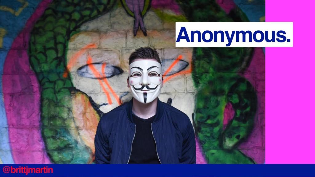 Anonymous. @brittjmartin