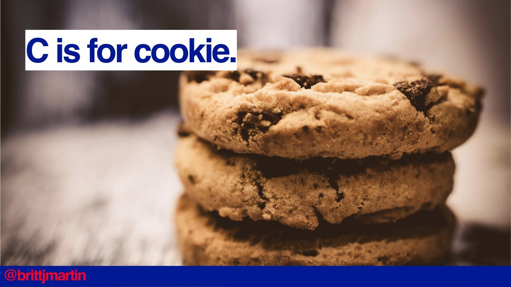 C is for cookie. @brittjmartin