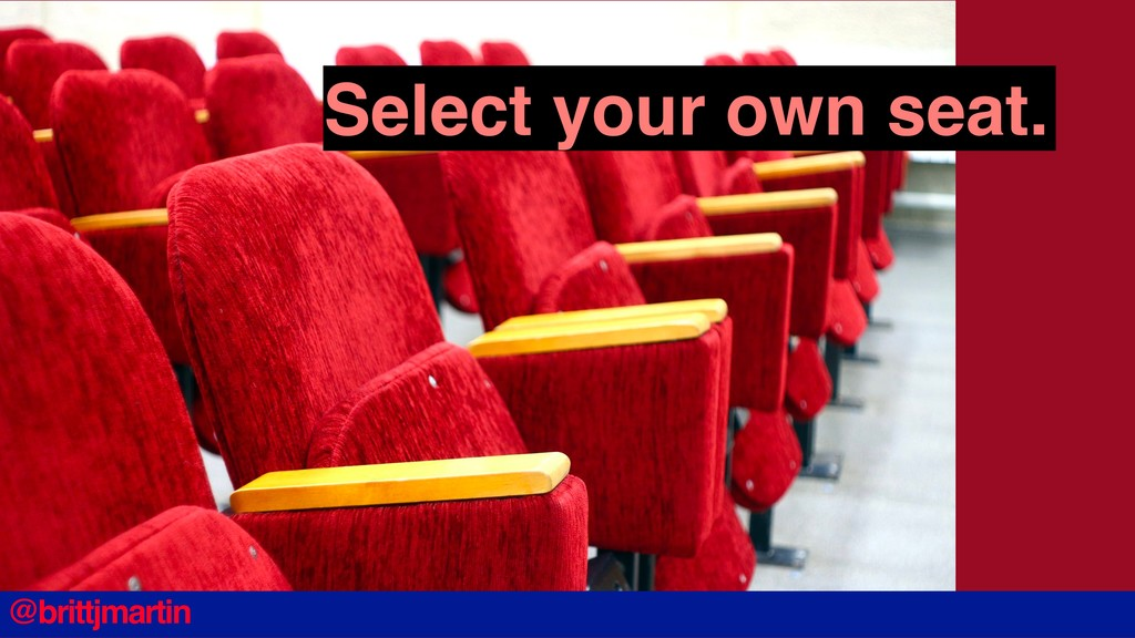 Select your own seat. @brittjmartin