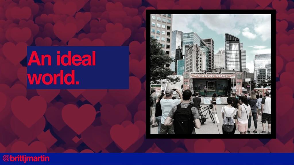 An ideal world. @brittjmartin