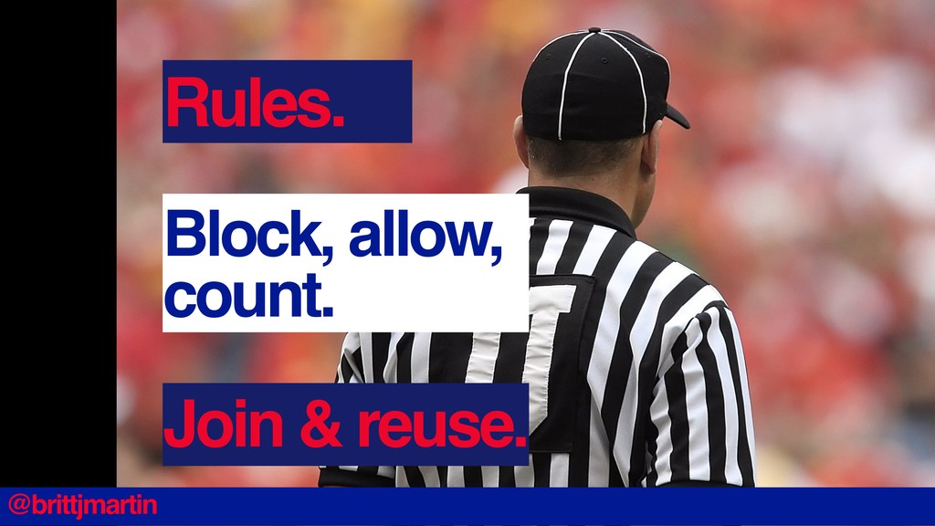 Block, allow, count. Join & reuse. Rules. @brit...