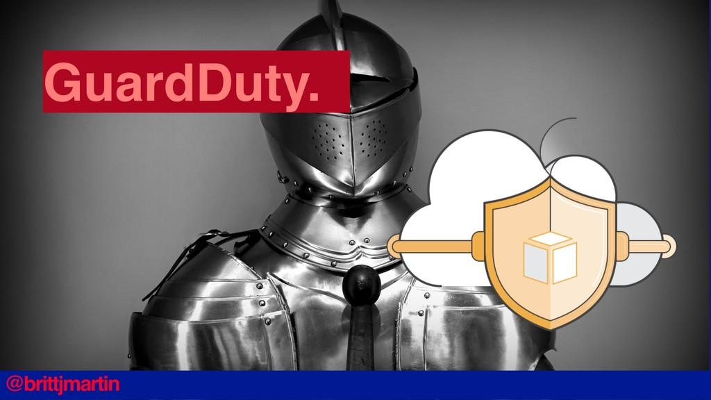 GuardDuty. @brittjmartin