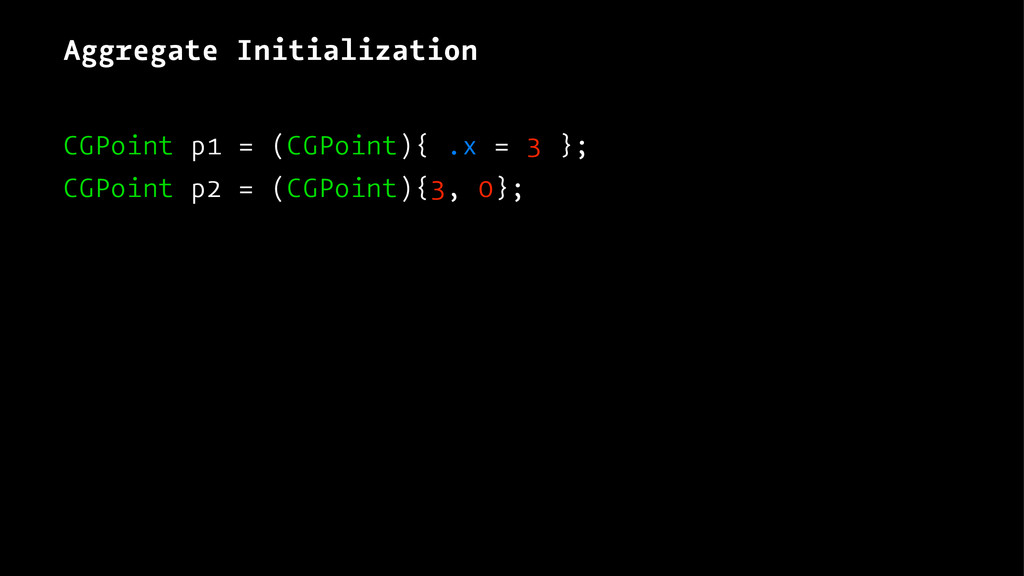 Aggregate Initialization CGPoint p1 = (CGPoint)...