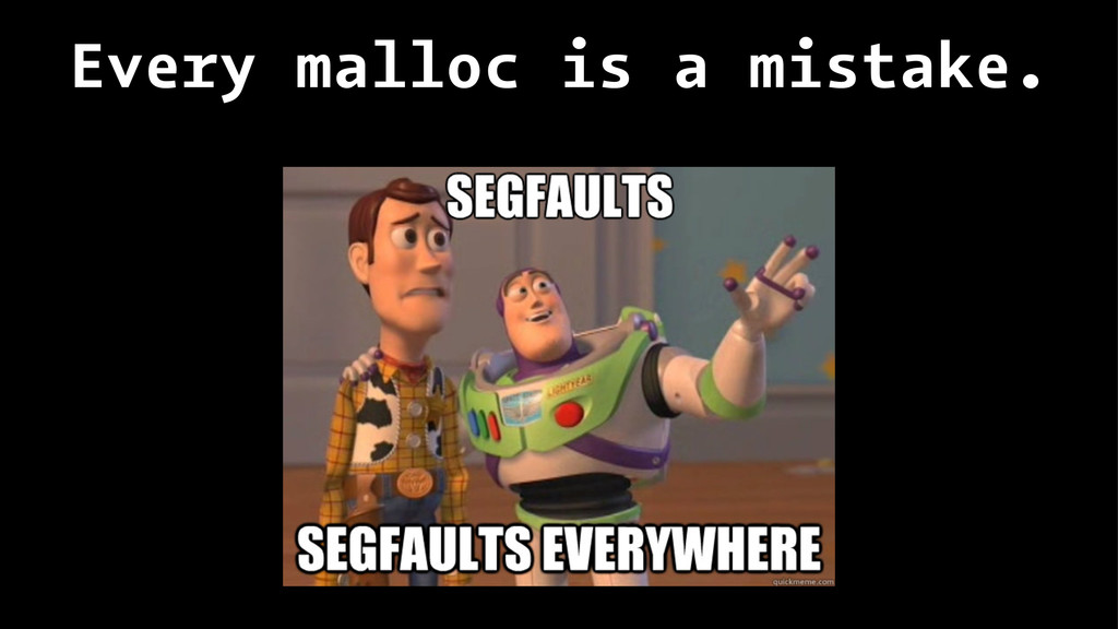 Every malloc is a mistake.