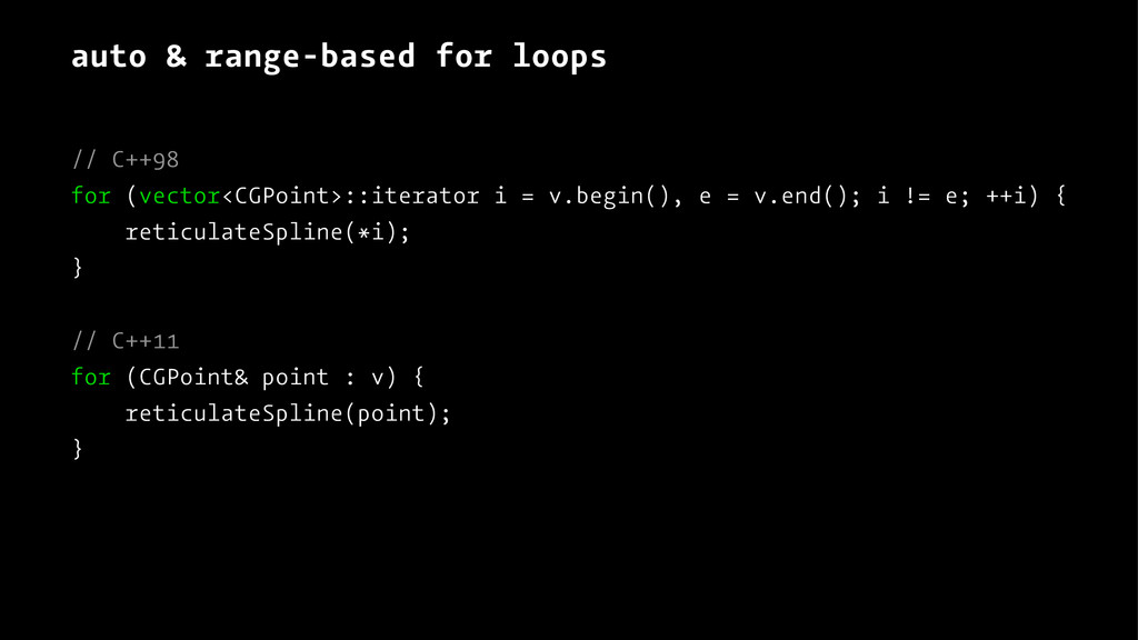 auto & range-based for loops // C++98 for (vect...