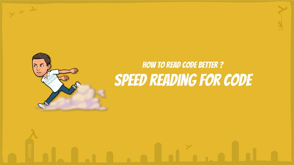 @yot88 How to read code better ? Speed reading ...