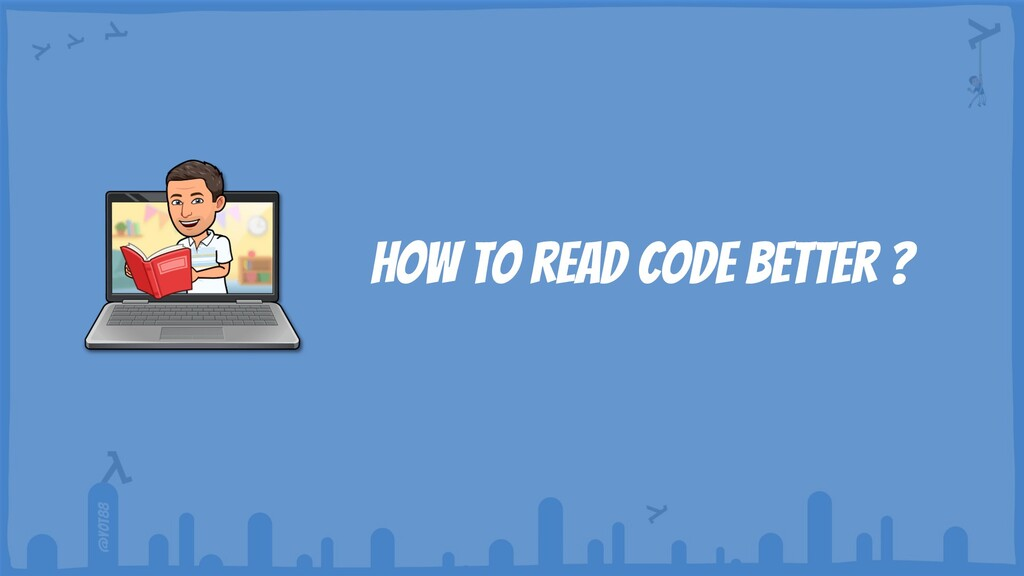 @yot88 How to read code better ?