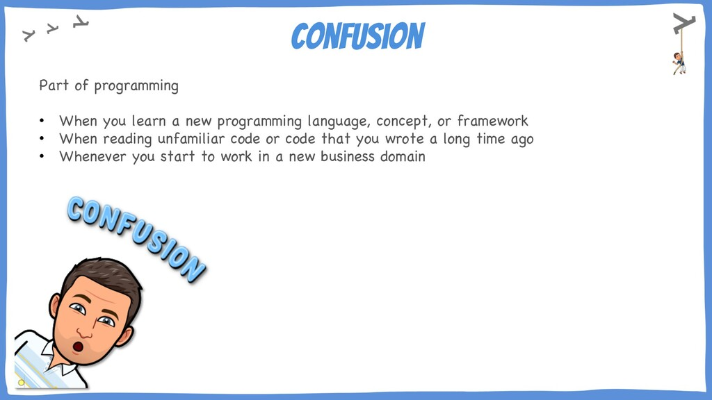 Confusion Part of programming • When you learn ...