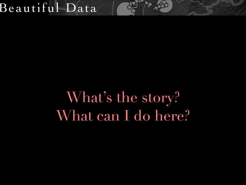 Beautiful Data What's the story? What can I do ...