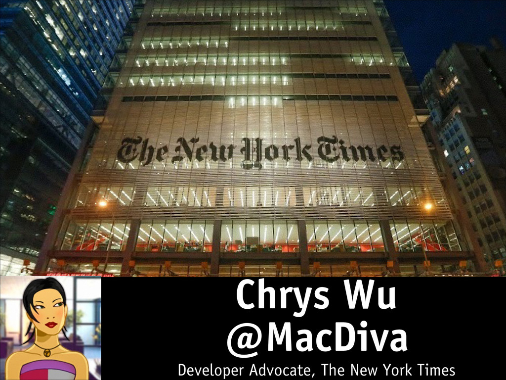 Chrys Wu @MacDiva Developer Advocate, The New Y...