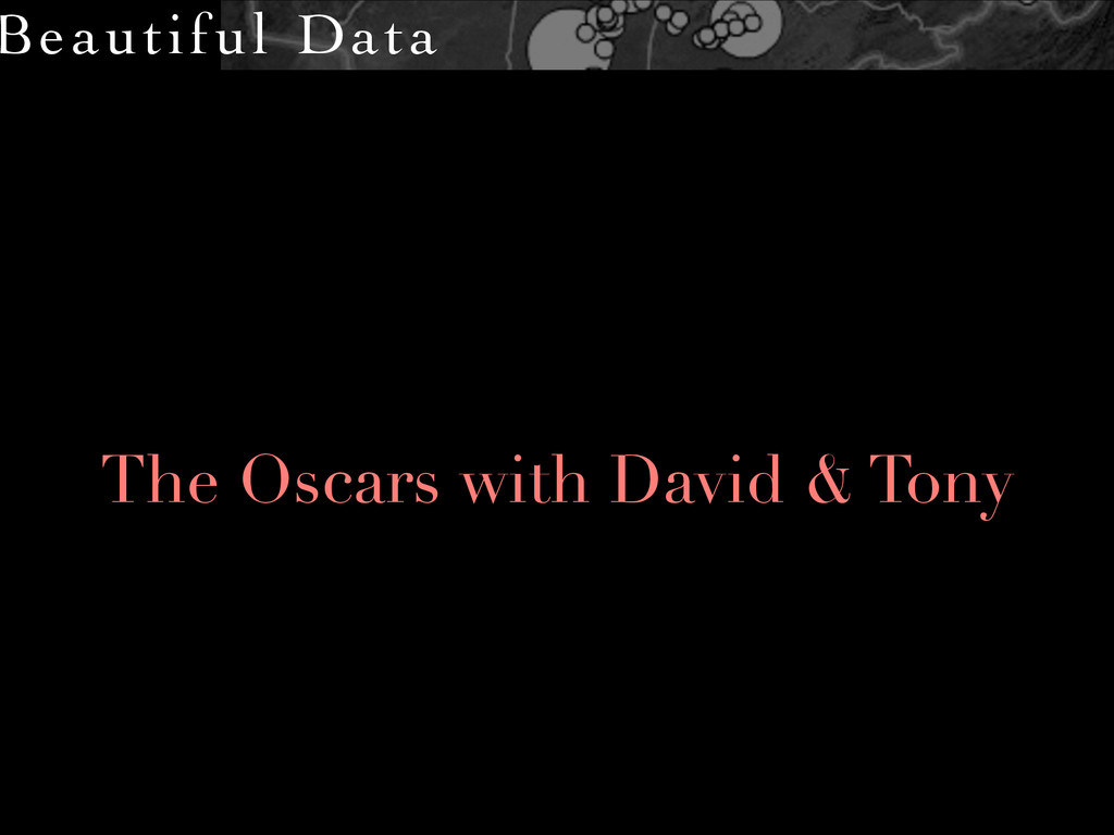 Beautiful Data The Oscars with David & Tony