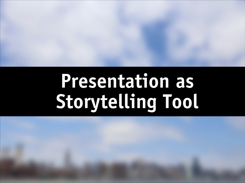 Presentation as Storytelling Tool