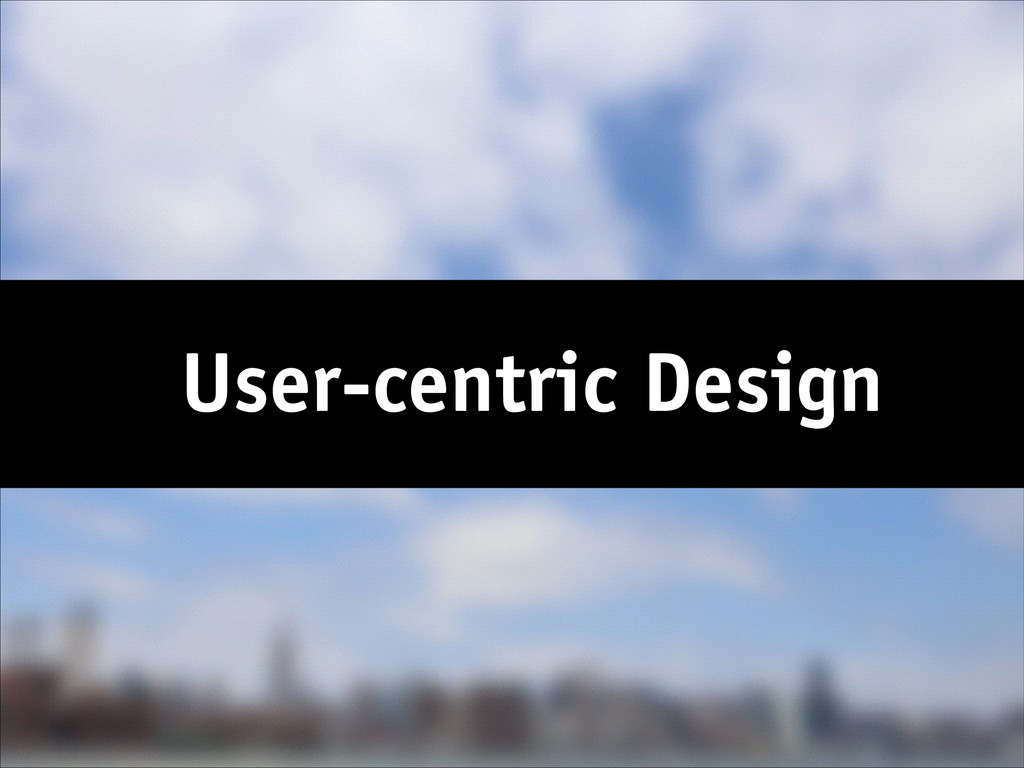 User-centric Design