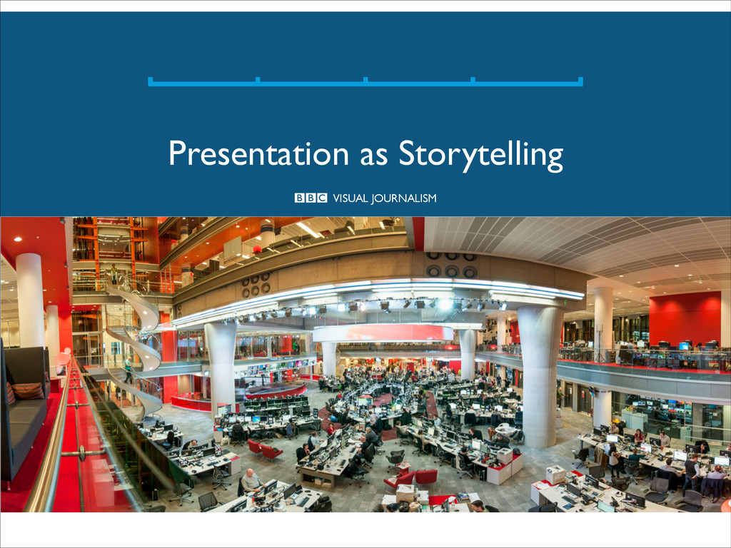 VISUAL JOURNALISM Presentation as Storytelling