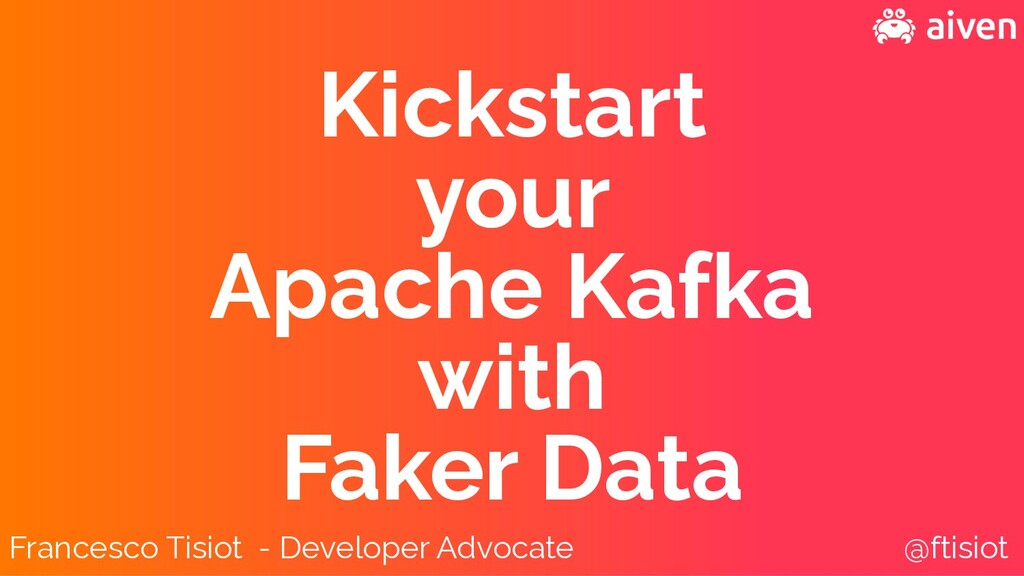 Kickstart your Kafka with Faker Data Francesco ...