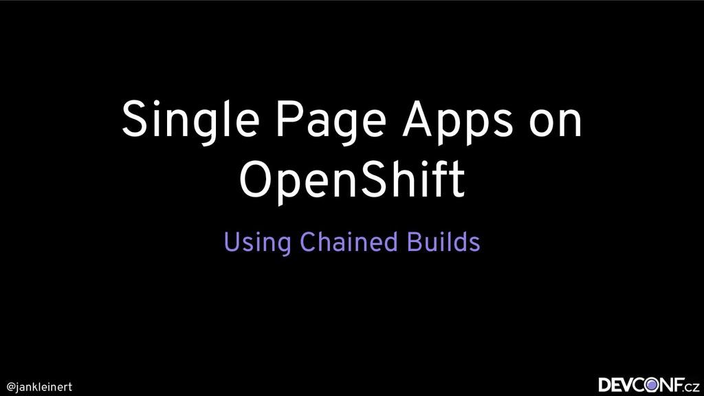 @jankleinert Single Page Apps on OpenShift Usin...