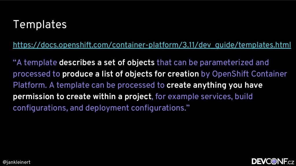 @jankleinert Templates https://docs.openshift.c...